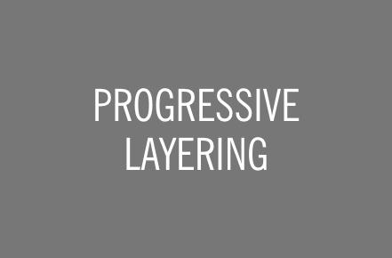 PROGRESSIVE LAYERING™.